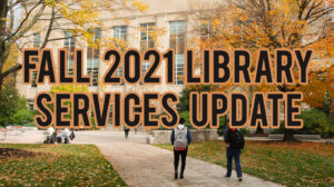 """Image of exterior of Mann Library in fall with text """"Fall 2021 Library Services Update"""""""
