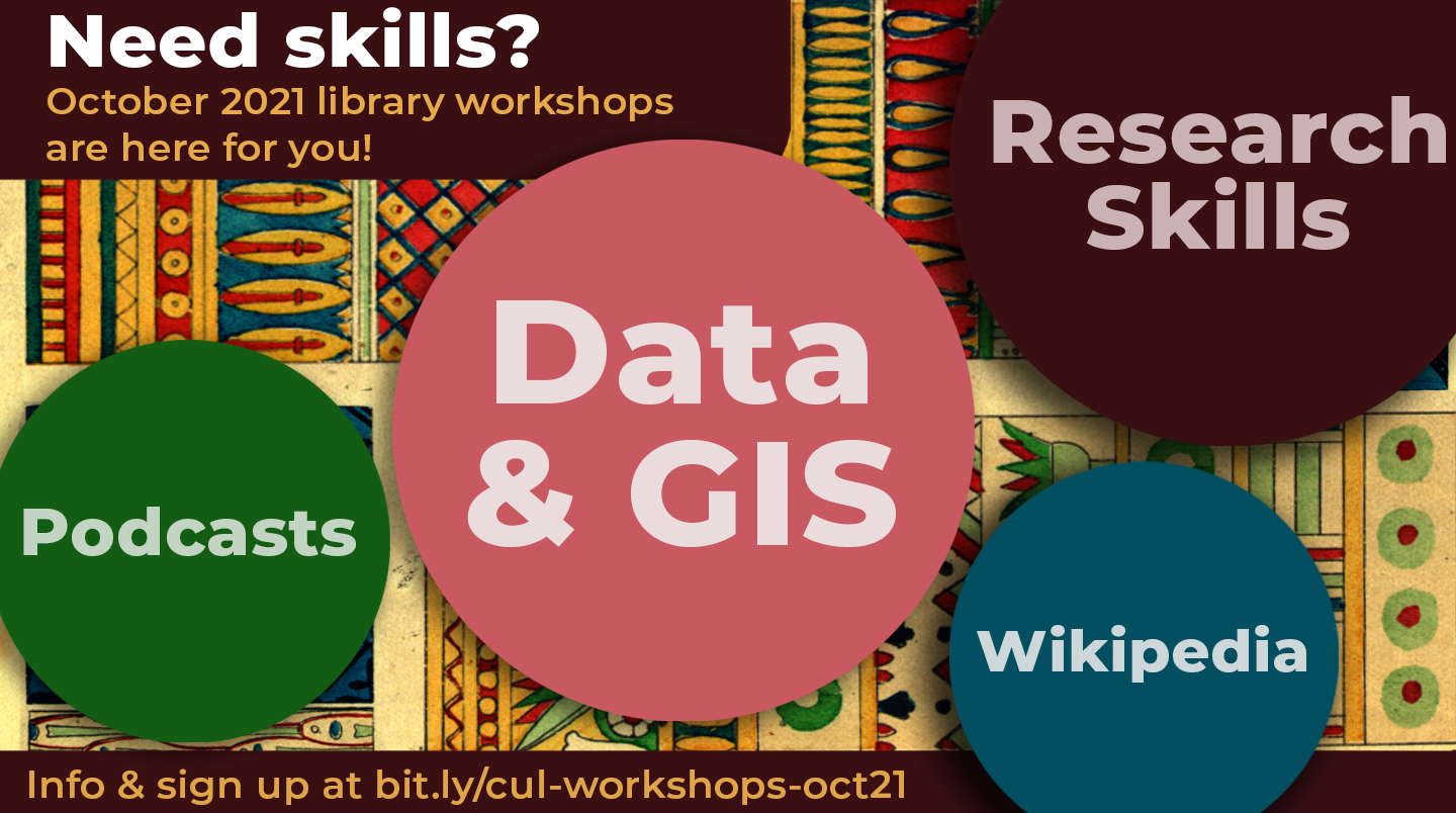 Need skills? October 2021 library workshops are here for you! Podcasts, Data & GIS, Research Skills, Wikipedia. Info & sign up at bit.ly/cul-workshops-oct21
